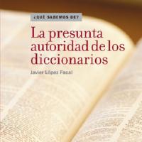Cubierta La presunta autoridad de los diccionarios